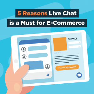 5 Reasons Live Chat is a Must for E-Commerce